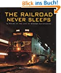 Railroad Never Sleeps: 24 Hours in th...