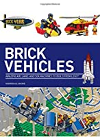 Brick Vehicles: Amazing Air, Land, and Sea Machines to Build from LEGO®