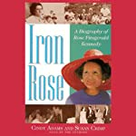 Iron Rose: The Story of Rose Fitzgerald Kennedy and Her Dynasty | Cindy Adams,Susan Crimp