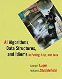 img - for AI Algorithms, Data Structures, and Idioms in Prolog, Lisp, and Java by Luger, George F., Stubblefield, William A (2008) Paperback book / textbook / text book