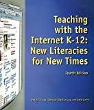 img - for Teaching with the Internet K-12: New Literacies for New Times book / textbook / text book
