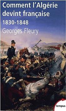 Comment l'Algérie devint française (1830-1848) par Fleury