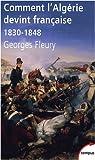 Comment l'Algérie devint française (1830-1848) par Georges Fleury