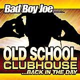echange, troc Bad Boy Joe - Old School Clubhouse... Back in the Day