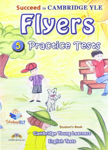 Succeed In Cambridge YLE Flyers. Self Study Edition: 5 Practice Tests