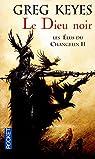 Les élus du Changelin, Tome 2 : Le dieu noir par Keyes