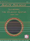 img - for Mel Bay Presents: Aaron Shearer: Learning the Classic Guitar, Part 2 book / textbook / text book