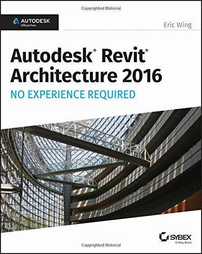 Autodesk Revit Architecture 2016 No Experience Required: Autodesk Official Press PDF