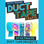 Duct Tape Crafts (3rd Edition): 67 Ultimate Duct Tape Crafts - for Purses, Wallets & Much More! | Kitty Moore