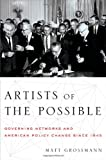 "Matt Grossmann, ""Artists of the Possible: Governing Networks and American Policy Change Since 1945"" (Oxford University Press, 2014)"