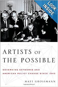 Artists of the Possible: Governing Networks and American Policy Change since 1945 (Studies in Postwar American... by Matt Grossmann