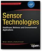 Sensor Technologies: Healthcare, Wellness and Environmental Applications (Expert's Voice in Networked Technologies)