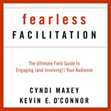 Fearless Facilitation: The Ultimate Field Guide to Engaging (and Involving!) Your Audience (       UNABRIDGED) by Cyndi Maxey, Kevin O' Connor Narrated by A. Savalas