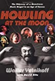 Howling at the Moon: The Odyssey of a Monstrous Music Mogul in an Age of Excess (0767915364) by Yetnikoff, Walter