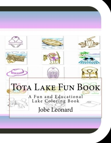 Tota Lake Fun Book: A Fun and Educational Lake Coloring Book
