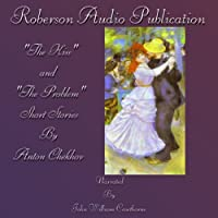 'The Kiss' and 'The Problem' (       ABRIDGED) by Anton Chekhov Narrated by John William Cawthorne