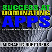 Success At Dominating Apps: Become a Godfather of Apps (       UNABRIDGED) by Michael Ruettgers Narrated by Hubris Buchanan