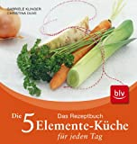 Die 5-Elemente-Küche für jeden Tag: Das Rezeptbuch - Gabriele Klinger, Christina Duve
