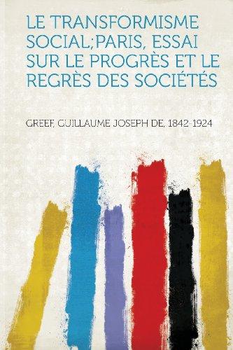 Le Transformisme Social;paris, Essai Sur Le Progres Et Le Regres Des Societes