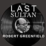 The Last Sultan: The Life and Times of Ahmet Ertegun | Robert Greenfield