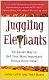 img - for Juggling Elephants: An Easier Way to Get Your Most Important Things Done--Now! by Loflin, Jones, Musig, Todd(September 6, 2007) Hardcover book / textbook / text book