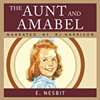 The Aunt and Amabel (       UNABRIDGED) by E. Nesbit Narrated by B. J. Harrison