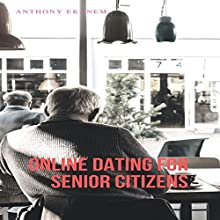 Online Dating for Senior Citizens Audiobook by Anthony Ekanem Narrated by sangita chauhan