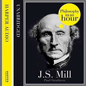 J.S. Mill: Philosophy in an Hour | [Paul Strathern]