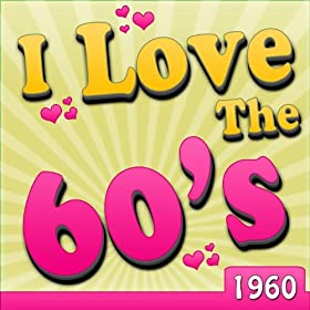 Amazon.com: I Love The 60's - 1960: Various artists: MP3 Downloads