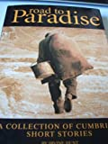 Road to Paradise: A Collection of Cumbrian Short Stories (0952574284) by Hunt, Irvine