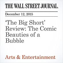 'The Big Short' Review: The Comic Beauties of a Bubble Other by Joe Morgenstern Narrated by Paul Ryden