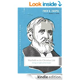 Warfield on the Christian Life (Foreword by Michael A. G. Haykin): Living in Light of the Gospel (Theologians on the Christian Life)
