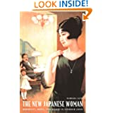 The New Japanese Woman: Modernity, Media, and Women in Interwar Japan (Asia-Pacific: Culture, Politics, and Society...