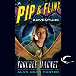 Trouble Magnet: A Pip & Flinx Adventure (       UNABRIDGED) by Alan Dean Foster Narrated by Stefan Rudnicki