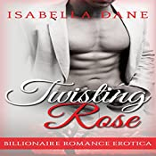 Billionaire Romance: Twisting Rose (Billionaire Rules Short Stories) | Isabella Dane