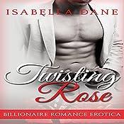 Billionaire Romance: Twisting Rose (Billionaire Rules Short Stories) | Isabella Dane