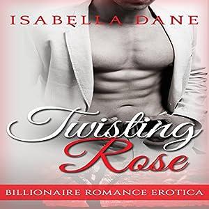 Billionaire Romance: Twisting Rose (Billionaire Rules Short Stories) Audiobook