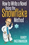 How to Write a Novel Using the Snowflake Method (Advanced Fiction Writing) (Volume 1)