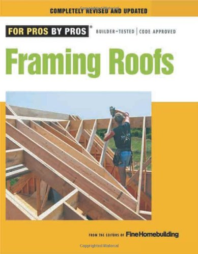 Framing Roofs: Completely Revised and Updated (For Pros By Pros) - Taunton Press - RC-T071229 - ISBN: 1600850685 - ISBN-13: 9781600850684
