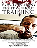img - for How to Win Any Fight Without Training - An Easy to Read Guide to Survival in Any Combat Situation, and With No Formal Training Needed to Understand book / textbook / text book