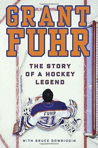 Grant Fuhr: The Story of a Hockey Legend PDF