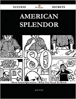 American Splendor 80 Success Secrets: 80 Most Asked Questions On American Splendor - What You Need To Know