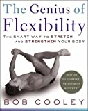 The Genius of Flexibility: The Smart Way to Stretch and Strengthen Your Body by Cooley, Bob New Edition (2006)