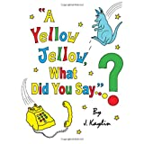 A Yellow Jellow, What Did You Say?: Edition 2 ~ J. Kaylin