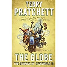 The Globe: The Science of Discworld II: A Novel (       UNABRIDGED) by Terry Pratchett, Ian Stewart, Jack Cohen Narrated by Steven Briggs, Michael Fenton Stevens
