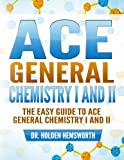 Ace General Chemistry I and II: The EASY Guide to Ace General Chemistry I and II