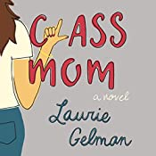 Class Mom: A Novel | [Laurie Gelman]