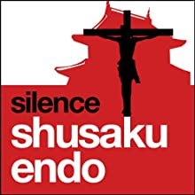 Silence (       UNABRIDGED) by Shusaku Endo Narrated by David Holt