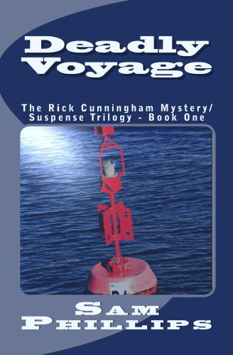 Deadly Voyage: The Rick Cunningham Mystery/Suspense Trilogy - Book One by Sam Phillips