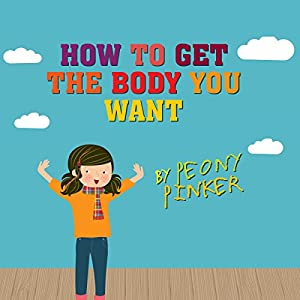 How to Get the Body You Want, by Peony Pinker | [Jenny Alexander]